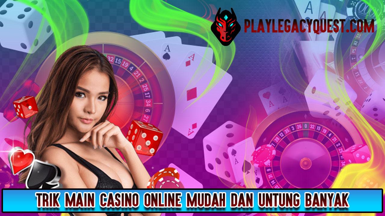 Trik Main Casino Online Mudah dan Untung Banyak